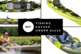 Best fishing kayak under $1000